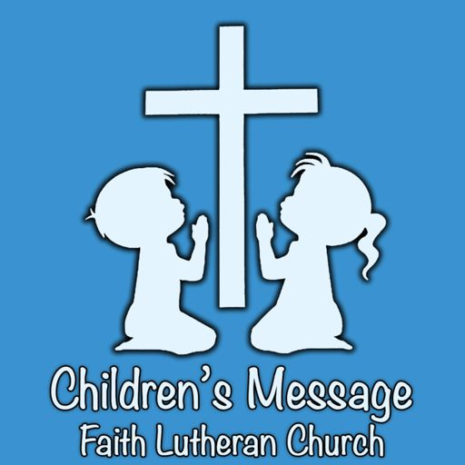 Cover art for podcast Faith Lutheran Church: Children's Message