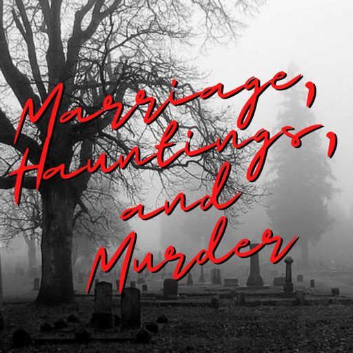 Cover art for podcast Marriage, Hauntings, and Murder