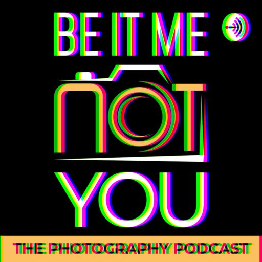 Cover art for podcast Be It Me Not You - The Photography Podcast