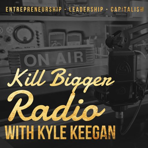 Cover art for podcast Kill Bigger Radio with Kyle Keegan