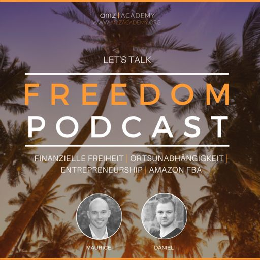 Cover art for podcast Lets Talk Freedom Podcast : Finanzielle Freiheit | Ortsunabhängigkeit | Unternehmertum | Amazon FBA