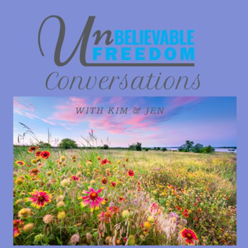Cover art for podcast Unbelievable Freedom Conversations with Kim & Jen