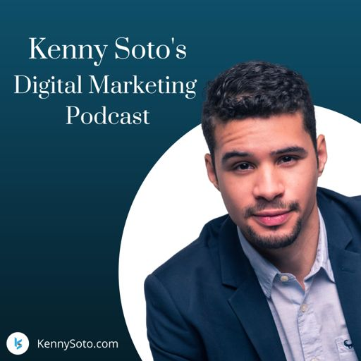 Cover art for podcast Kenny Soto's Digital Marketing Podcast