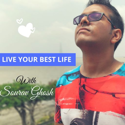 Cover art for podcast Live Your Best Life Podcast with Sourav Ghosh