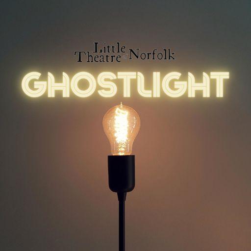 Cover art for podcast Ghostlight - Little Theatre of Norfolk