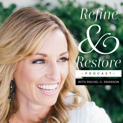 Cover art for podcast Refine and Restore Podcast with Rachel C. Swanson