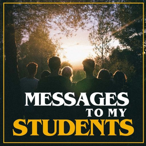 Cover art for podcast Messages To My Students