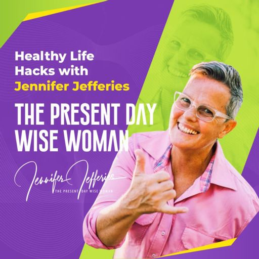 Cover art for podcast The Present Day Wise Woman - Healthy Life Hacks With Jennifer Jefferies