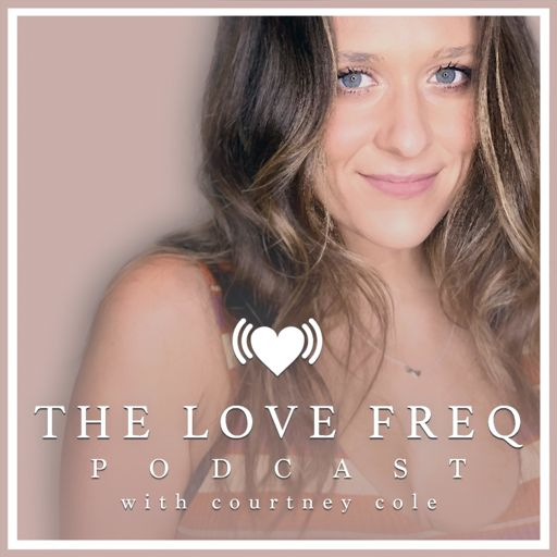 Cover art for podcast The Love Freq Podcast with Courtney Cole