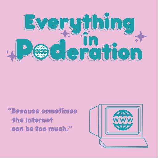 Cover art for podcast Everything in Poderation: The Internet Culture Podcast