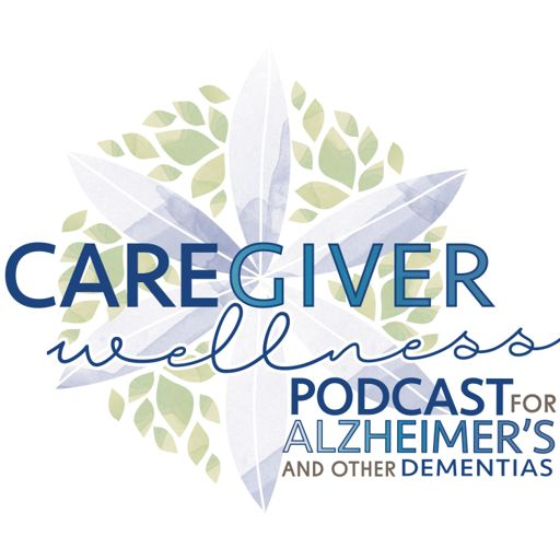 Cover art for podcast Caregiver Wellness Podcast For Alzheimer's And Other Dementias