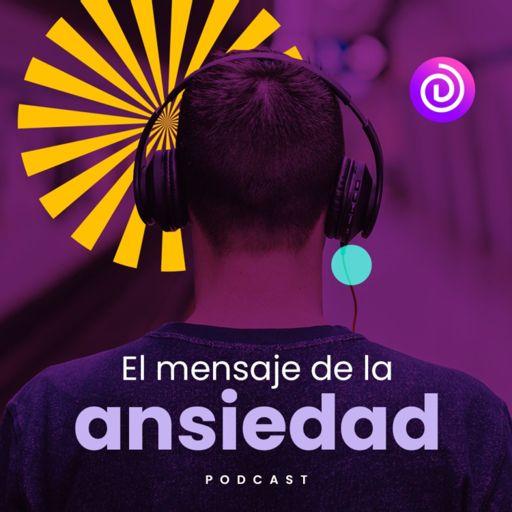 Cover art for podcast El mensaje de la ansiedad