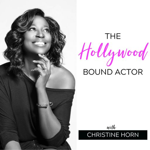 Cover art for podcast The Hollywood Bound Actor Podcast with Christine Horn: Mindset | Acting | Marketing | Auditioning