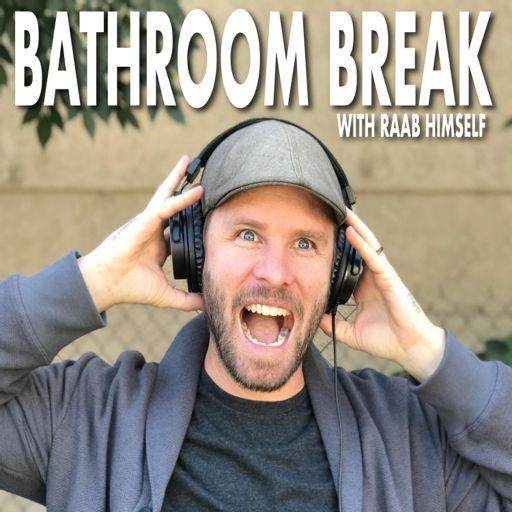 Cover art for podcast Bathroom Break Podcast with Raab Himself