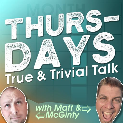 Cover art for podcast Thursdays -True & Trivial Talk with Matt & McGinty