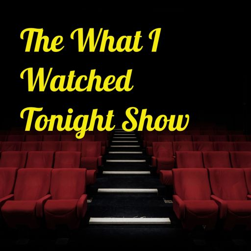 Cover art for podcast The What I Watched Tonight Show