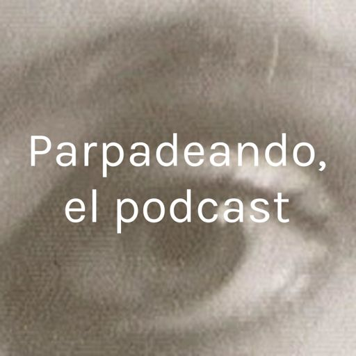 Cover art for podcast Parpadeando, el podcast