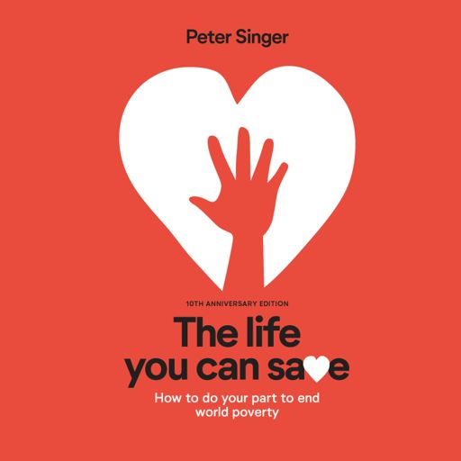 Cover art for podcast The Life You Can Save by Peter Singer (Audiobook)