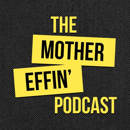 Cover art for podcast The Mother Effin' Podcast
