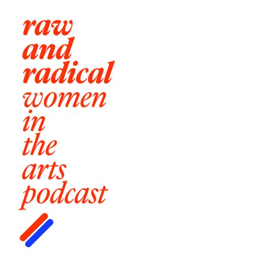 Cover art for podcast Raw and Radical Women in the Arts Podcast | Conversations with extraordinary women in the arts