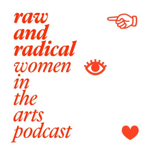 Cover art for podcast Raw and Radical Women in the Arts Podcast   Conversations with extraordinary women in the arts
