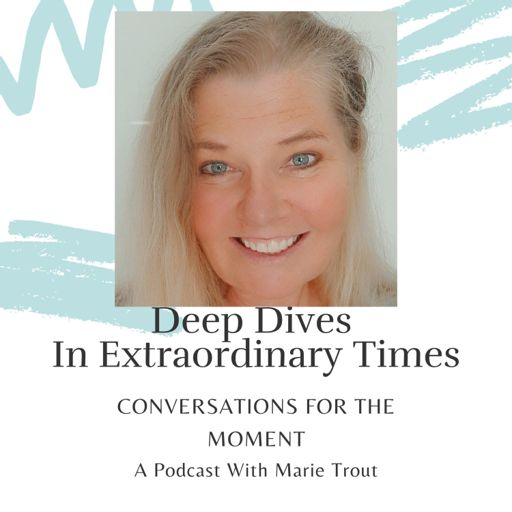 Cover art for podcast Deep Dives in Extraordinary Times - A podcast with Marie Trout