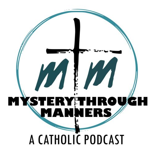 Cover art for podcast Mystery Through Manners Catholic Podcast