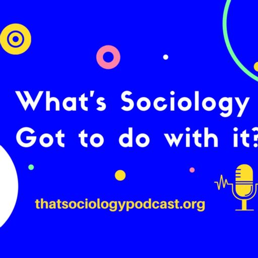 Cover art for podcast What's Sociology Got to do with it?