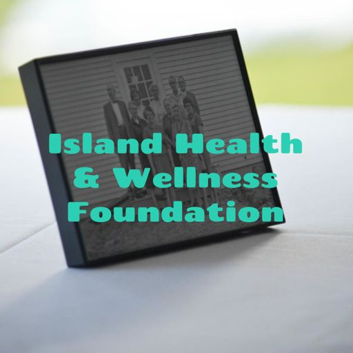 Cover art for podcast Island Health & Wellness Foundation: Just For The Health Of It Community Discussions