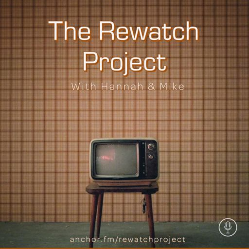 Cover art for podcast The Rewatch Project with Hannah and Mike