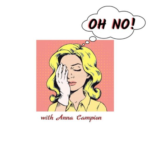 Cover art for podcast Oh No! with Anna Campion
