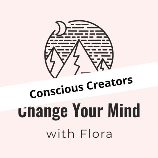Cover art for podcast Conscious Creators - Change Your Mind with Flora