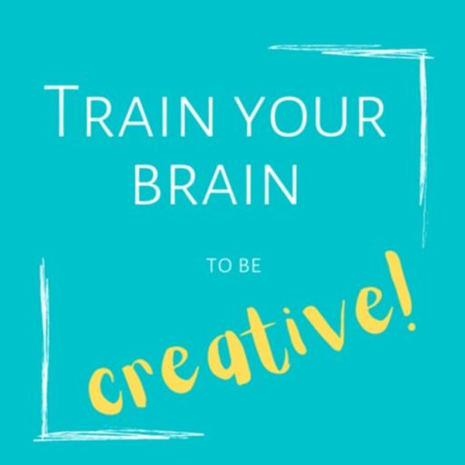 Cover art for podcast Train Your Brain to be Creative