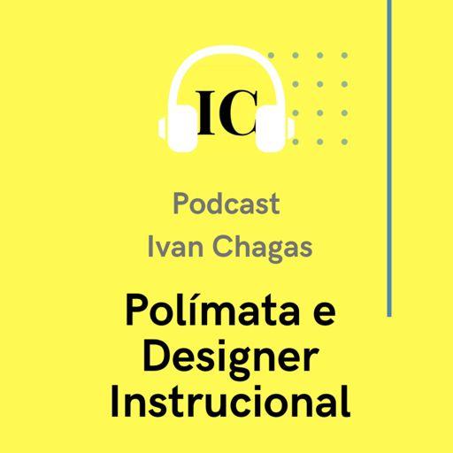 Cover art for podcast Ivan Chagas - polímata e designer instrucional