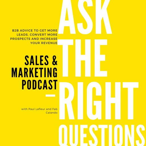 Cover art for podcast Ask the Right Questions, The Sales and Marketing Podcast