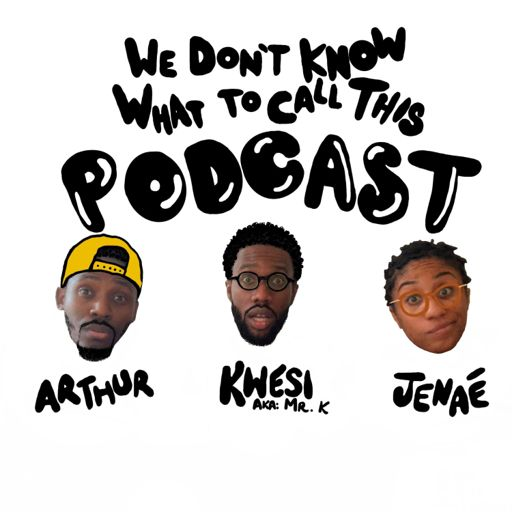 Cover art for podcast We Don't Know What To Call This Podcast