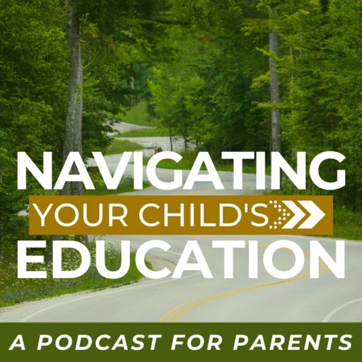 Cover art for podcast Navigating Your Child's Education: A Podcast for Parents