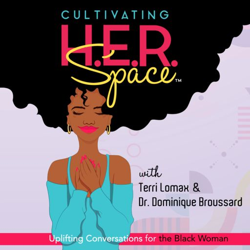 Cover art for podcast Cultivating H.E.R. Space: Uplifting Conversations for the Black Woman