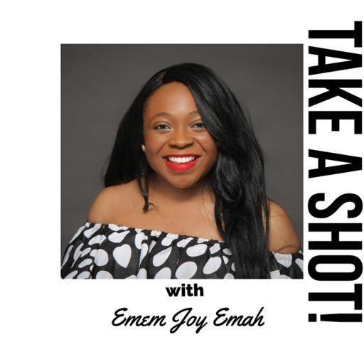 Cover art for podcast Take A Shot! with Emem Joy Emah