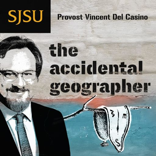 Cover art for podcast The Accidental Geographer: A Podcast with Vincent Del Casino, SJSU Provost