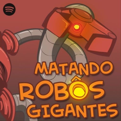 Cover art for podcast Matando Robôs Gigantes