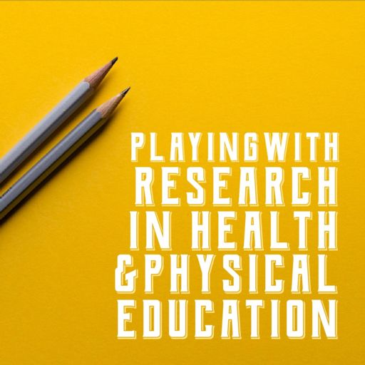 Cover art for podcast Playing with Research in Health and Physical Education