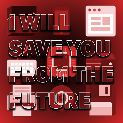 Cover art for podcast I Will Save You From the Future