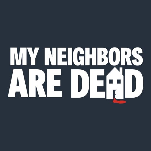 Cover art for podcast My Neighbors Are Dead