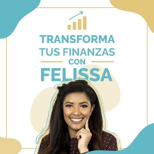 Cover art for podcast Transforma tus finanzas con Felissa