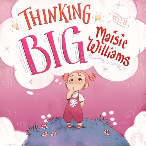 Cover art for podcast Thinking Big with Maisie Williams