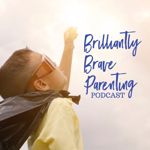 Cover art for podcast Brilliantly Brave Parenting