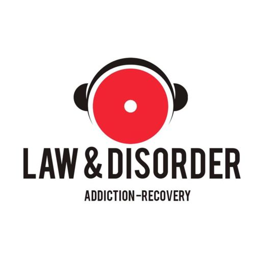Cover art for podcast Law and Disorder - Addiction - Recovery