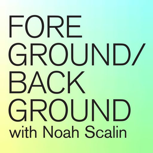 Cover art for podcast Foreground/Background with Noah Scalin