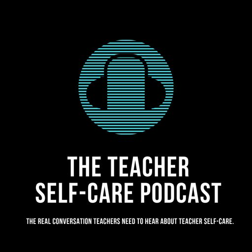 Cover art for podcast The Educator's Room Presents: The Teacher Self-Care Podcast